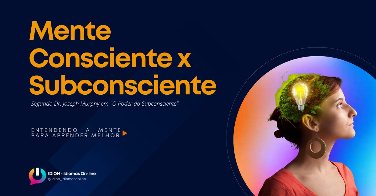 Mente Consciente x Subconsciente